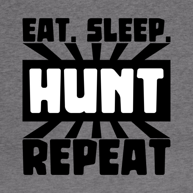 Eat, sleep, hunt, repeat