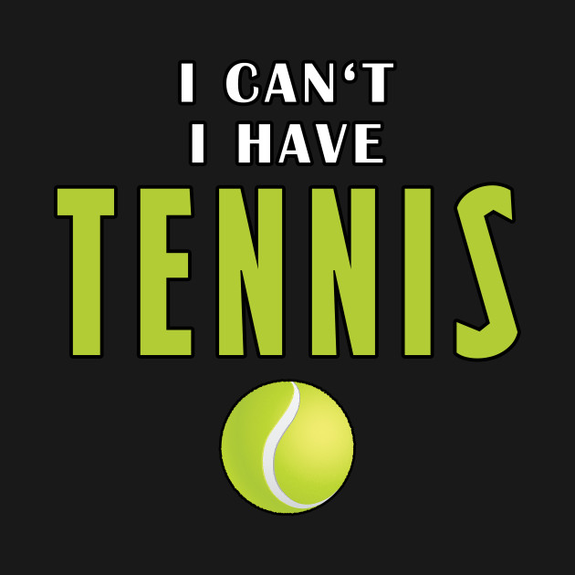 I Can't I Have Tennis