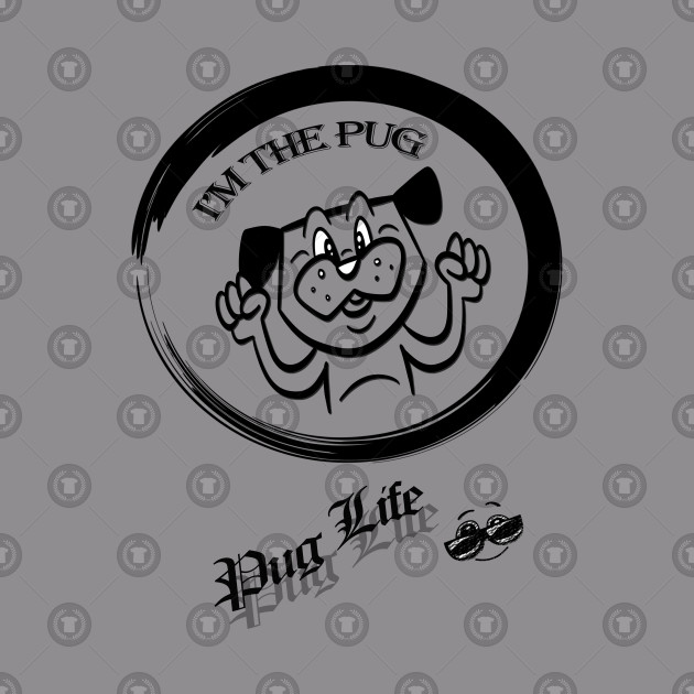 I'm The pug - Pug Life