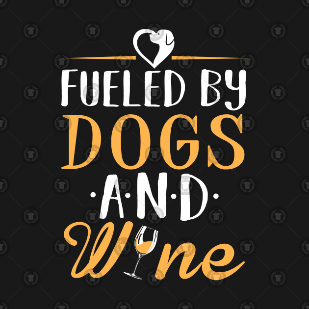 Fueled by Dogs and Wine