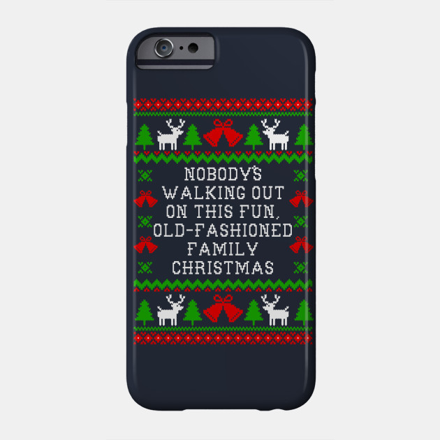 301f962f Nobody's Walking Out On This Fun Old Fashioned Family Christmas - Christmas  Vacation Quote Phone Case