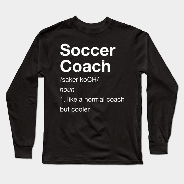 7f87140dcfe Definition of Soccer Coach Funny Gift T Shirt - Soccer Coach - Long ...