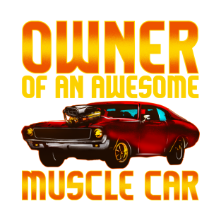 54324150e Owner Of An Awesome Muscle Car - Muscle Car T Shirt T-Shirt