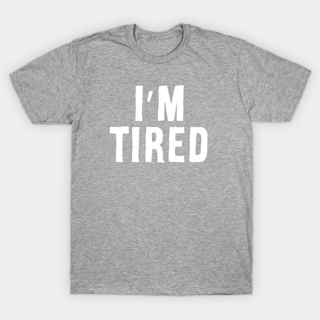 713744fa I'm Tired - Adam Ellis - T-Shirt | TeePublic