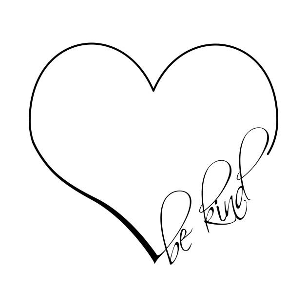 be kind. heart. be a kind human. nice human. human rights design