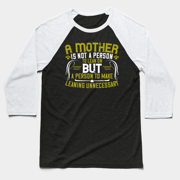 A Mother Is Not A Person To Lean On Baseball T-Shirt