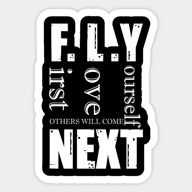Fly First Love Yourself Other Welcome Next Cool Awesome Creative Design Fly First Love Yourself Other Welcome Sticker Teepublic