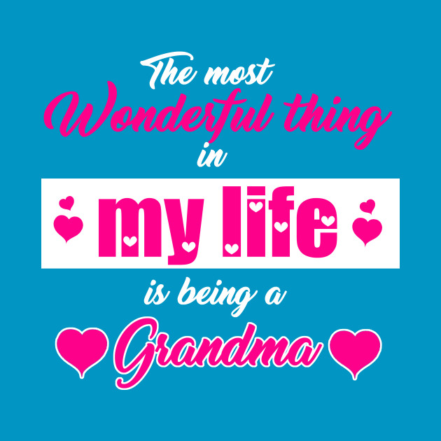 Being Grandma Most Wonderful Thing In My Life