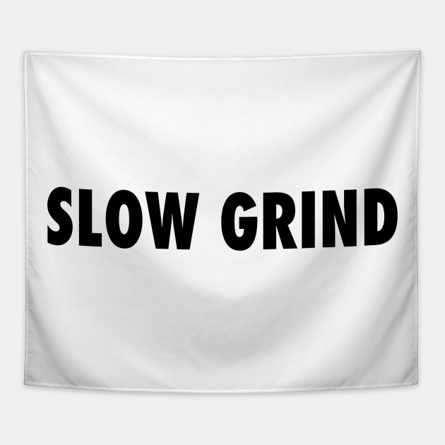 Slow Grind Quotes For Life Tapestry Teepublic