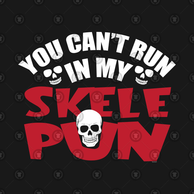 Hallows Eve Funny Puns Halloween Can't Run In My Skelepun Skeleton by  psykograf