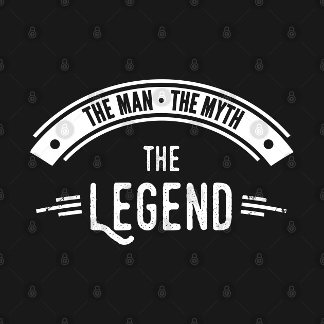 The Man The Myth The Legend T-Shirt Gift For Real Men