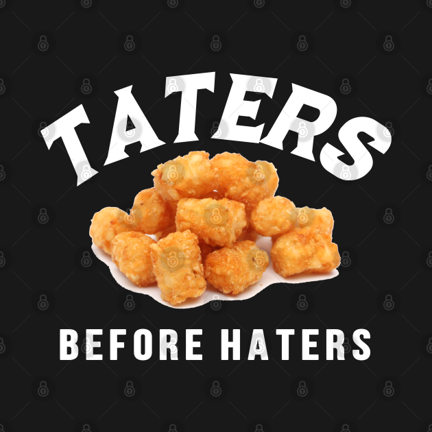 Taters Before Haters
