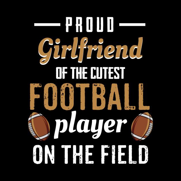 Proud Girlfriend Of The Cutest Football Player Shirt