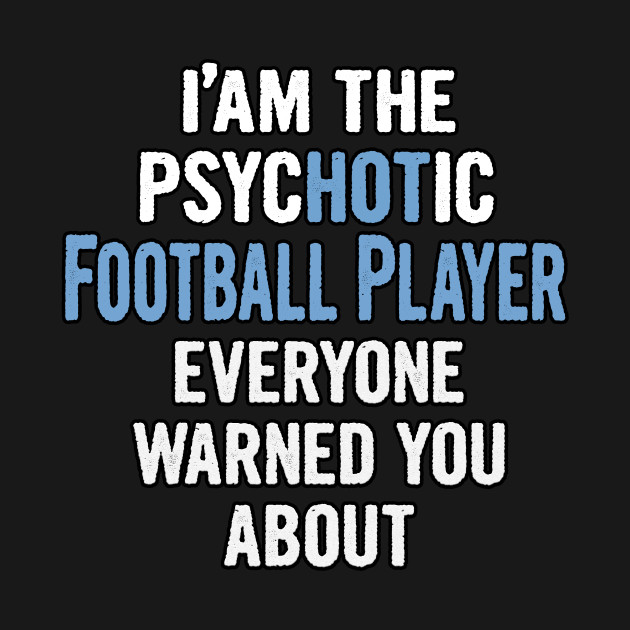 Tshirt Gift For Football Players - Psychotic