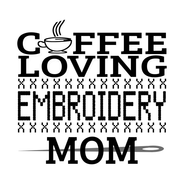 Coffee Loving Embroidery Mom Funny Quotes Gift By Toughstuff
