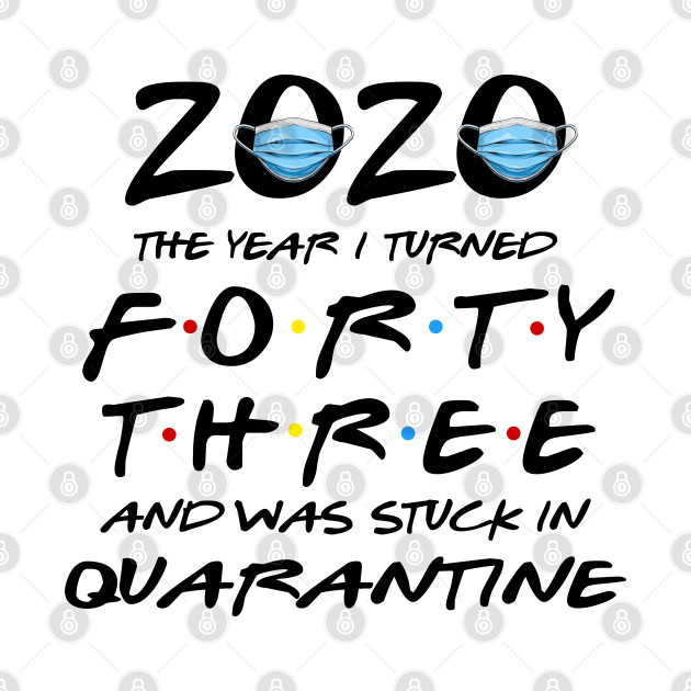 2020 The Year I Turned 43rd Birthday And Was Stuck in Quarantine