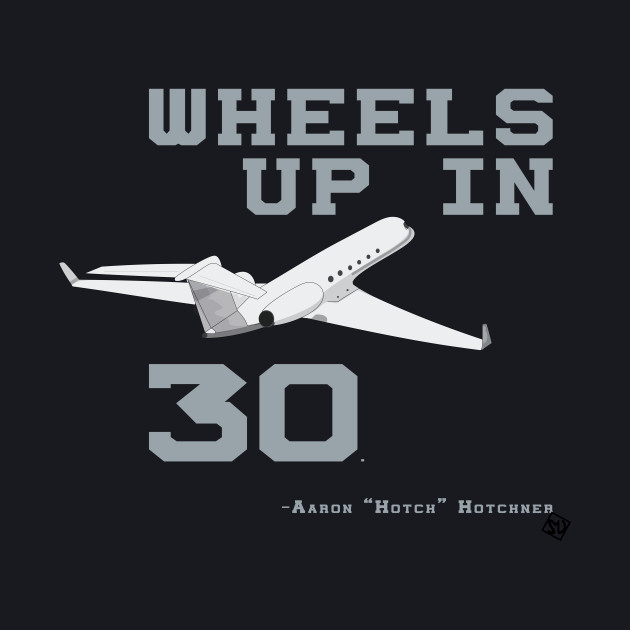 Wheels Up In 30. - Aaron Hotchner