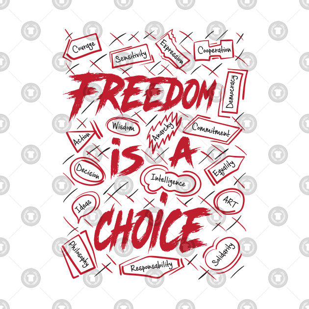 FREEDOM IS A CHOICE
