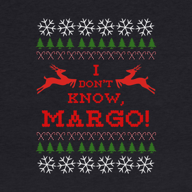 I DON'T KNOW, MARGO!