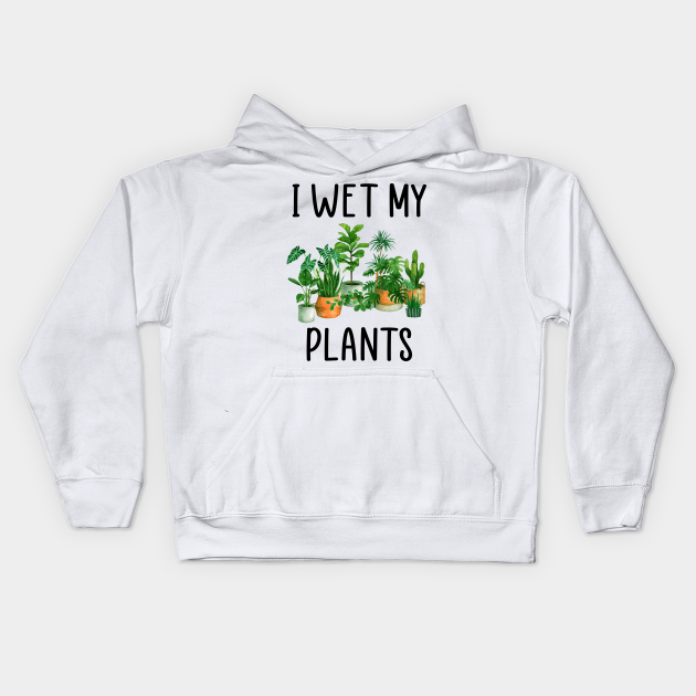 I Wet My Plants Gardening Garden