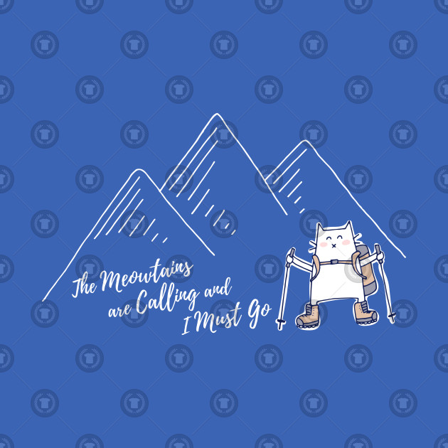 The Meowtains Are Calling and I Must Go - Hiker Cat