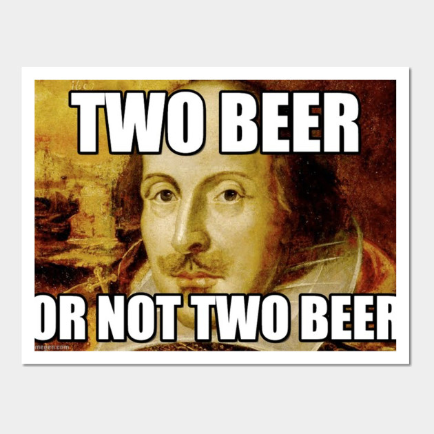 Funny Shakespeare Two Beer or Not Two Beer Meme Gift Idea - Funny ...