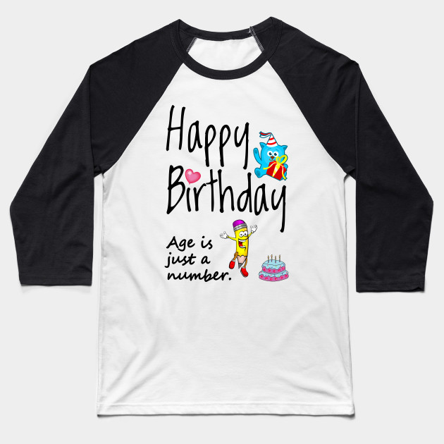 Happy Birthday Age Is Just A Number Baseball T Shirt