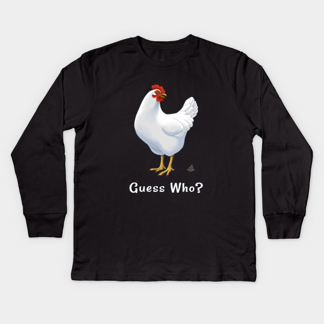 0f3a38abf469 Guess What Chicken Butt Guess Who Chicken Poo - Chickens - Kids Long ...