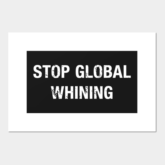 Stop Global Whining Funny Whining Quotes Posters And Art Prints