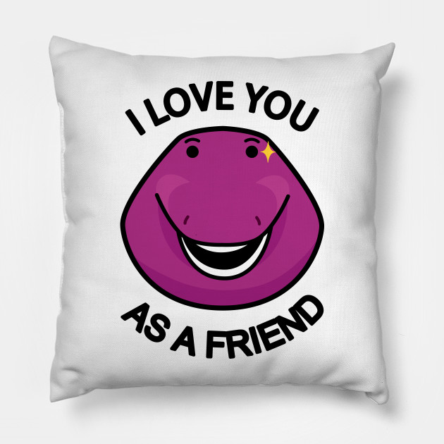 I Love You As A Friend
