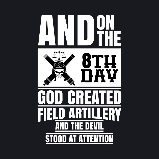 And on the 8th day, God created field artillery and the devil stood at attention