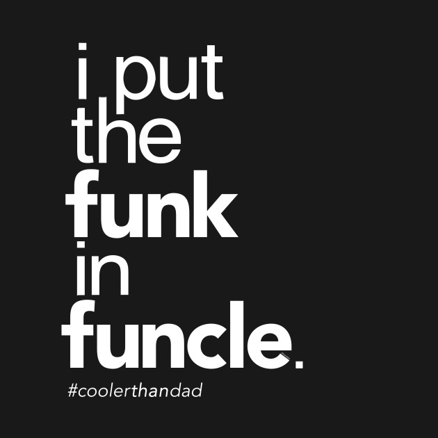I Put the Funk in Funcle