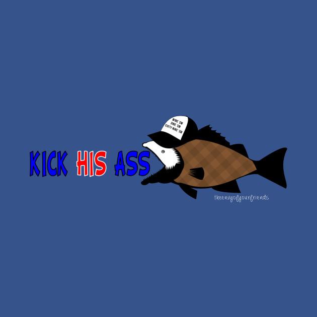 KICK HIS ASS SEABASS