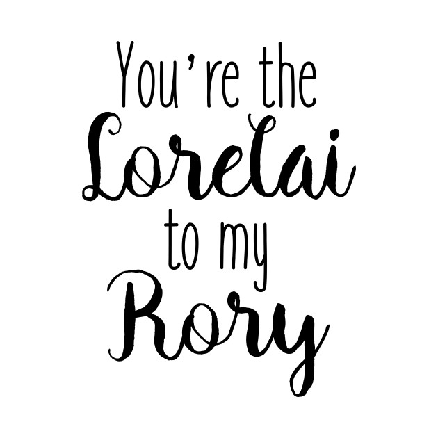 Gilmore Girls - You're the Lorelai to my Rory