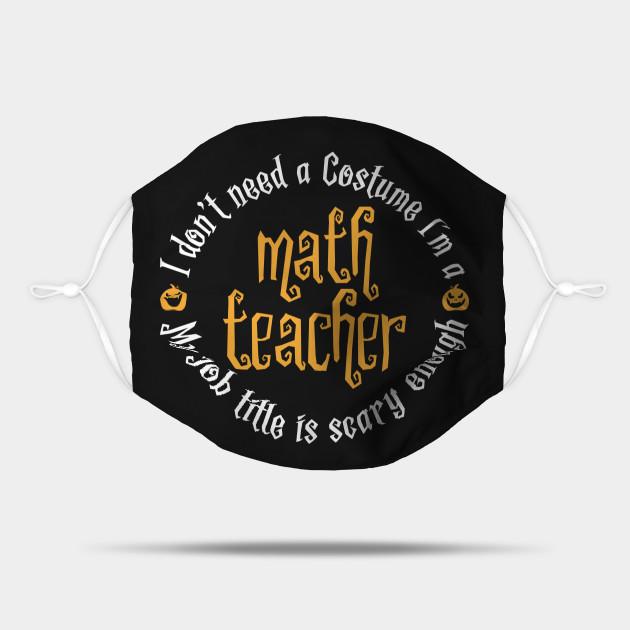 I don't need a costume I'm a math teacher