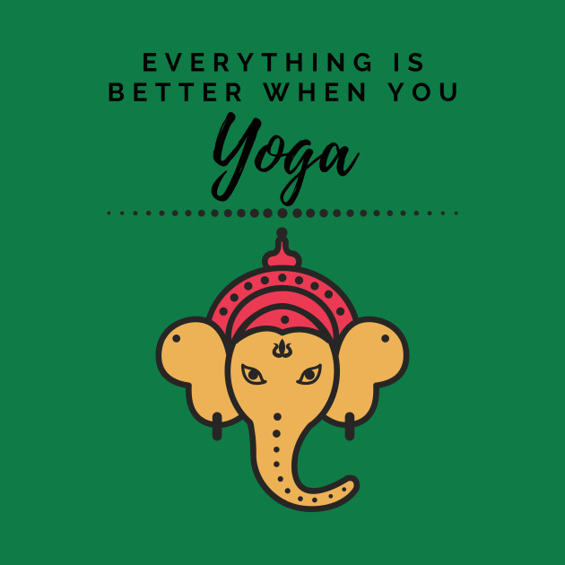 Everything is better when you yoga