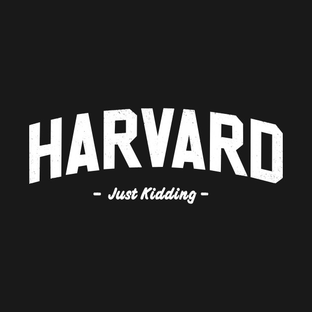Harvard - Just Kidding