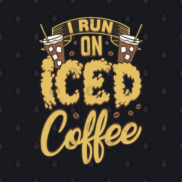 I Run On Iced Coffee Caffeine Addiction