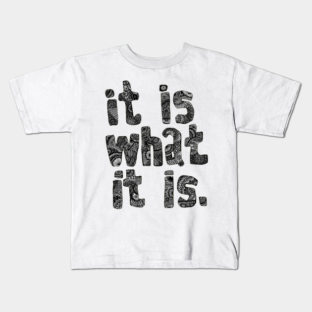 39efe99a it is what it is - Quote - Kids T-Shirt | TeePublic