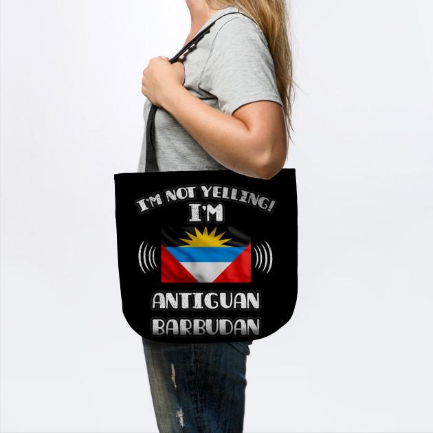 I'm Not Yelling I'm Antiguan Barbudan - Gift for Antiguan or Barbudan With Roots From Antigua And Barbuda