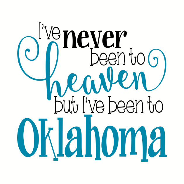 I've Never Been To Heaven But I've Been To Oklahoma