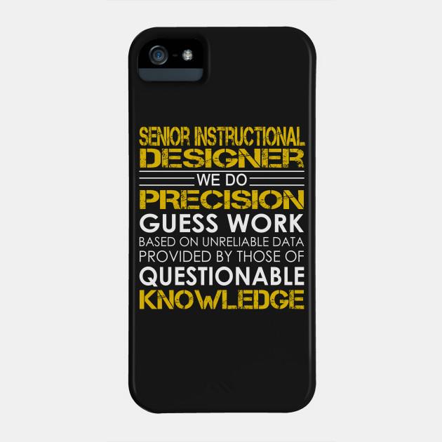 Senior Instructional Designer We Do Precision Guess Work Senior Instructional Designer Phone Case Teepublic