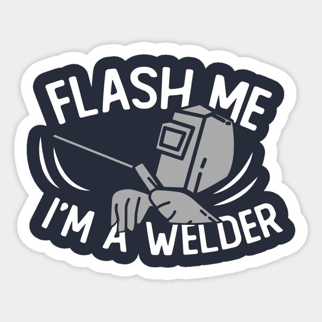 Funny Welder Quotes Flash Me Welding Sticker Teepublic