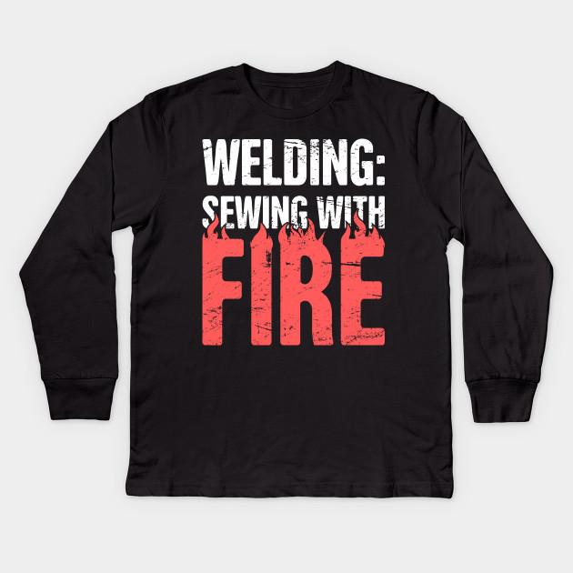 Welding Sewing With Fire Design For Welders Welder Kids Long