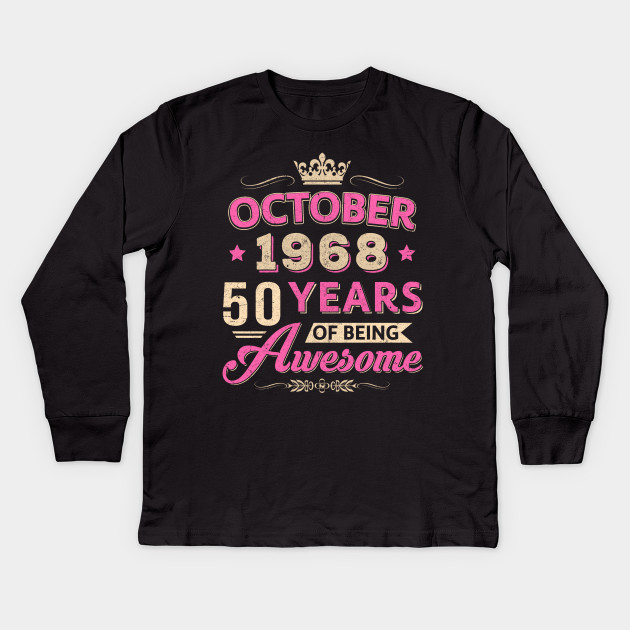 74ec30d5 October 1968 50Th Birthday Gift Being Awesome T Shirt Kids Long Sleeve T- Shirt