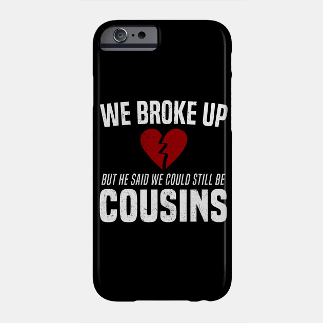 af1c4dc6 We Broke Up Funny Redneck Break Up Relationship Gag T-Shirt Phone Case