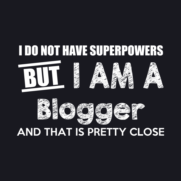 I Do Not Have Superpowers But I Am A Blogger And That Is Pretty Close