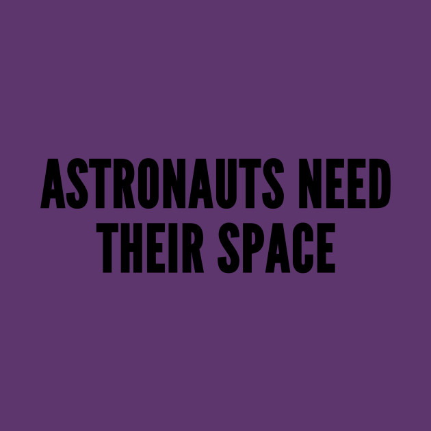Space Humor - Astronauts Need Their Space - Funny Joke Statement Humor  Slogan - Quotes - Tapestry | TeePublic