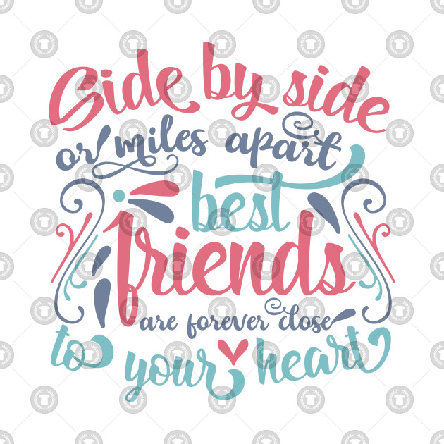 ab566fe63c507 Friends Series: Side by Side or Miles Apart, Best Friends are Forever Close  to Your Heart (Color Graphic)