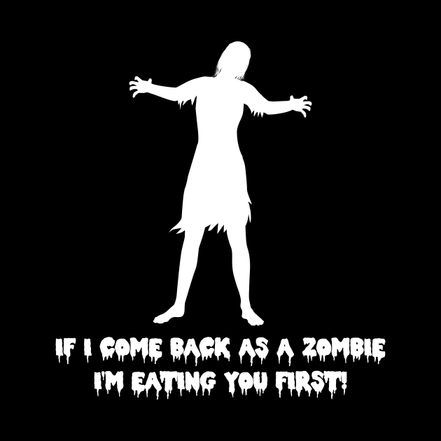 If I come back as a zombie I'm eating you first! sarcastic zombie quote on black for halloween 2019